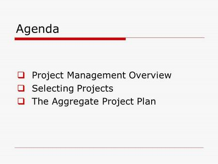 Agenda  Project Management Overview  Selecting Projects  The Aggregate Project Plan.