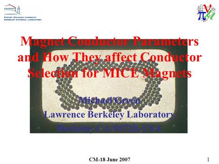 CM-18 June 20071 Magnet Conductor Parameters and How They affect Conductor Selection for MICE Magnets Michael Green Lawrence Berkeley Laboratory Berkeley.