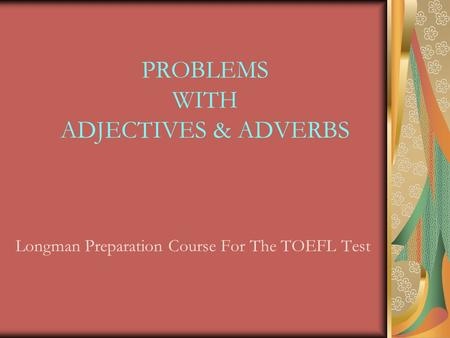 PROBLEMS WITH ADJECTIVES & ADVERBS