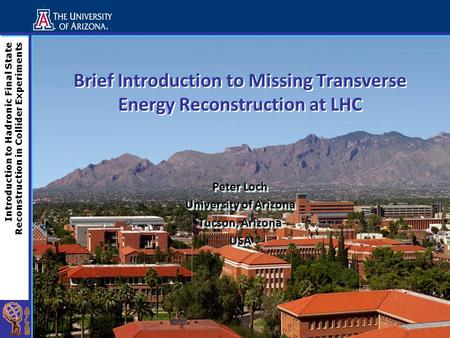 Introduction to Hadronic Final State Reconstruction in Collider Experiments Brief Introduction to Missing Transverse Energy Reconstruction at LHC Peter.
