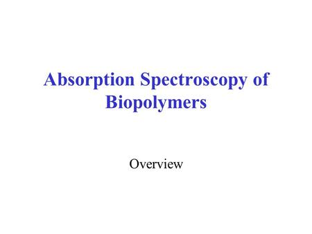 Absorption Spectroscopy of Biopolymers Overview.
