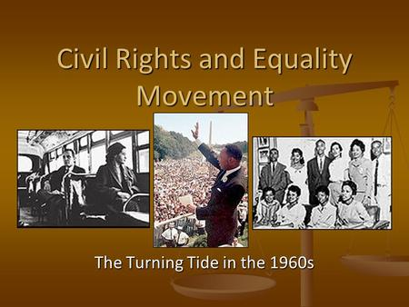 Civil Rights and Equality Movement The Turning Tide in the 1960s.