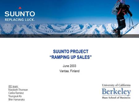 "SUUNTO <strong>PROJECT</strong> ""RAMPING UP SALES"" June 2003 Vantaa, Finland IBD team: Marybeth Thomson Carlos Ramirez Youngsuk Ko Shin Hamanaka."