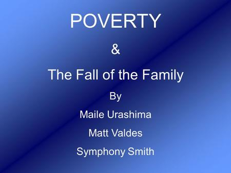 POVERTY & The Fall of the Family By Maile Urashima Matt Valdes Symphony Smith.