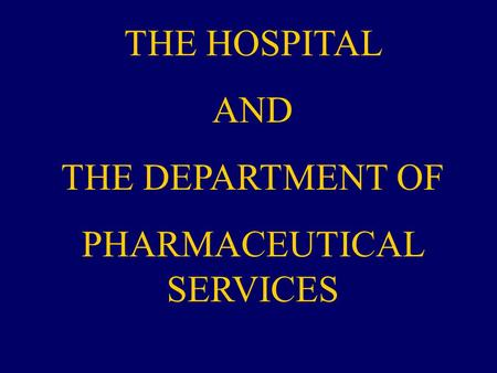 THE HOSPITAL AND THE DEPARTMENT OF PHARMACEUTICAL SERVICES.
