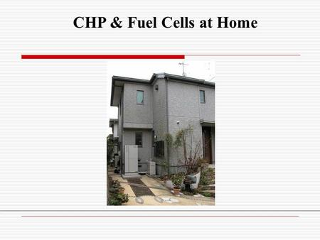"CHP & Fuel Cells at Home. Combined Heat and Power (CHP) aka ""Cogeneration"""