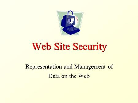 Web Site Security Representation and Management of Data on the Web.
