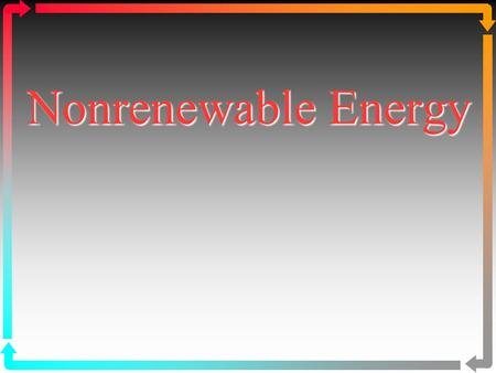 Nonrenewable Energy. 1. Energy Resources 2. Oil 3. Natural Gas 4. Coal 5. Nuclear Energy www.bio.miami.edu/beck/esc101/Chapter14&15.ppt.