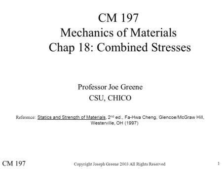 CM 197 Mechanics of Materials Chap 18: Combined Stresses