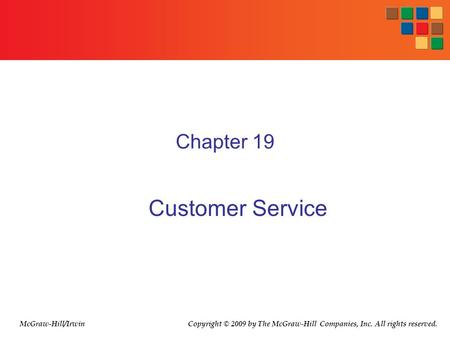 Chapter 19 Customer Service McGraw-Hill/Irwin Copyright © 2009 by The McGraw-Hill Companies, Inc. All rights reserved.
