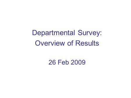 Departmental Survey: Overview of Results 26 Feb 2009.