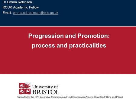 Dr Emma Robinson RCUK Academic Fellow   Progression and Promotion: process and practicalities.