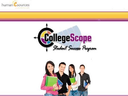 Illuminate Your Life. Overview CollegeScope Overview of key features Research on effectiveness (Brief) Resources for faculty A quick tour (student and.