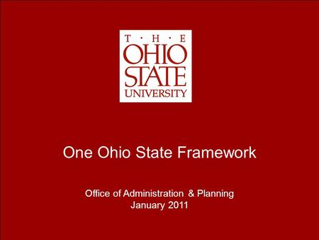 One Ohio State Framework Office of Administration & Planning January 2011.