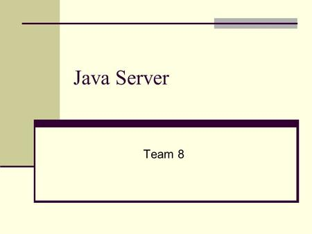 Java Server Team 8. Overview What is a Java Server? History Architecture Advantages Disadvantages Current Technologies Conclusion.