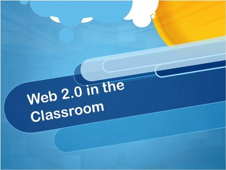 Web 2.0 in the Classroom. Interactive PowerPoint.
