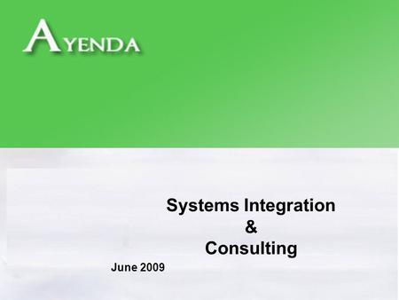 Systems Integration & Consulting June 2009. 2 Copyright ® 2009 Ayenda Agenda Introduction to Systems Integration System Integration Challenges and Opportunities.