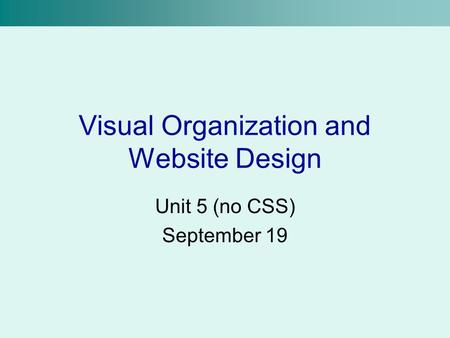 Visual Organization and Website Design Unit 5 (no CSS) September 19.