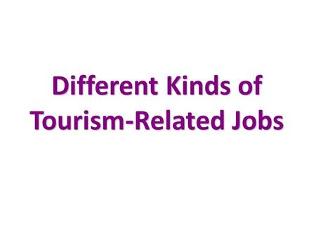 Different Kinds of Tourism-Related Jobs. Tour guide( 導遊 )/ Escort( 領隊 )