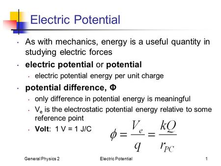 General Physics 2Electric Potential1 As with mechanics, energy is a useful quantity in studying electric forces electric potential or potential electric.