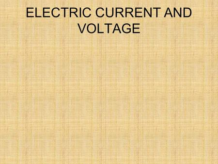 ELECTRIC CURRENT AND VOLTAGE