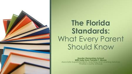 Bauder Elementary School With help from Pamela T. Moore Associate Superintendent, Teaching and Learning Services Pinellas County Schools The Florida Standards: