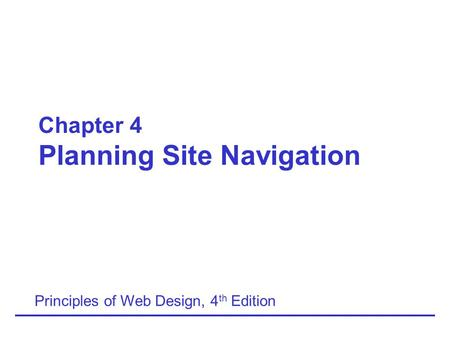 Chapter 4 Planning Site Navigation Principles of Web Design, 4 th Edition.