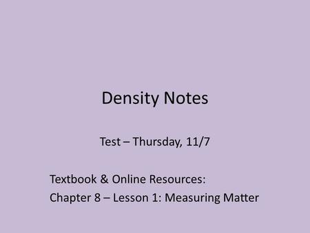 Density Notes Test – Thursday, 11/7 Textbook & Online Resources: