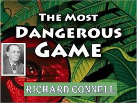 Famous for One Story By the time he dreamed up Rainsford's epic battle of wills with General Zaroff, Richard Connell (1893–1949) was already a seasoned.