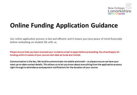 Online Funding Application Guidance Our online application process is fast and efficient and it means you have peace of mind financially before embarking.