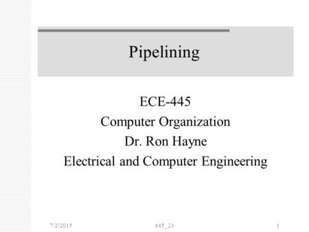7/2/2015445_23 1 Pipelining ECE-445 Computer Organization Dr. Ron Hayne Electrical and Computer Engineering.