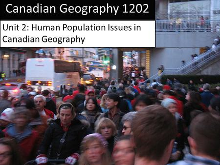 Unit 2: Human Population Issues in Canadian Geography