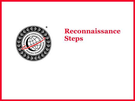 Reconnaissance Steps. EC-Council Gathering information from Open Sources  Owner of IP-address range  Address Range  Domain Names  Computing Platforms.