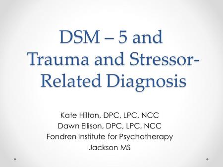 DSM – 5 and Trauma and Stressor-Related Diagnosis