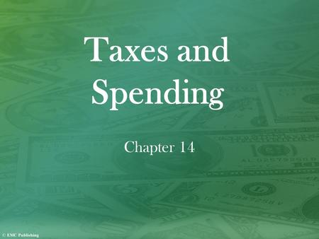 Taxes and Spending Chapter 14. SECTION 1 Taxes Three Major Federal Taxes The government collects three major federal taxes: personal income tax, corporate.