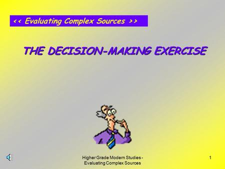 Higher Grade Modern Studies - Evaluating Complex Sources 1 > THE DECISION-MAKING EXERCISE.