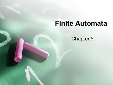 Finite Automata Chapter 5. Formal Language Definitions Why need formal definitions of language –Define a precise, unambiguous and uniform interpretation.