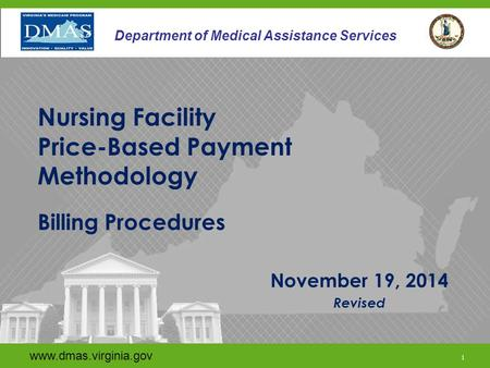 Www.dmas.virginia.gov 1 Department of Medical Assistance Services November 19, 2014 Revised www.dmas.virginia.gov 1 Department of Medical Assistance Services.