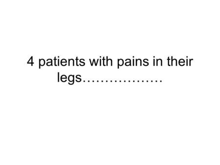 4 patients with pains in their legs………………. Mr H 65 years of age Type II Diabetes Developed shortness of breath when walking the dog Worse when he is climbing.