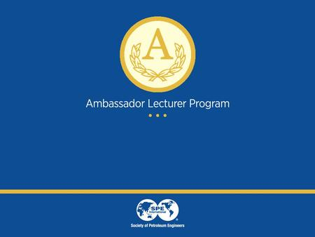 Guidance What is the Ambassador Lecturer Program? The Ambassador Lecturer Program is where a YP member of SPE visits a school or University to delivery.
