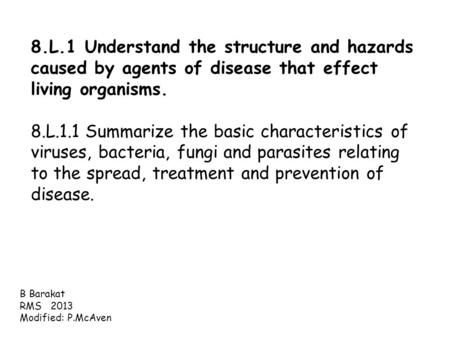 8.L.1 Understand the structure and hazards caused by agents of disease that effect living organisms.   8.L.1.1 Summarize the basic characteristics of viruses,