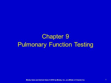 1 Mosby items and derived items © 2010 by Mosby, Inc., an affiliate of Elsevier Inc. Chapter 9 Pulmonary Function Testing.
