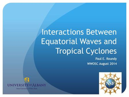 Interactions Between Equatorial Waves and Tropical Cyclones Paul E. Roundy WWOSC August 2014.