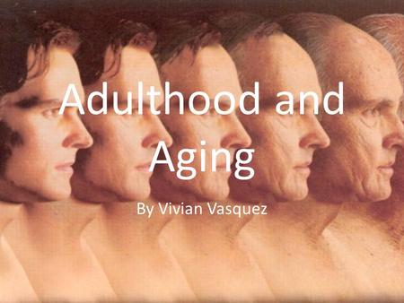 Adulthood and Aging By Vivian Vasquez. Topics 1.Social Clock 2.Early Adulthood Transitions 3.Physical Changes and Transitions 4.Diseases Related to Aging.