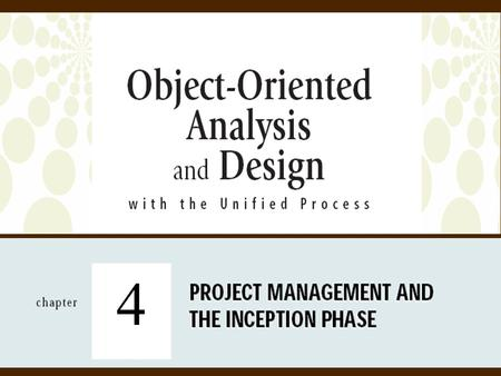 4. 2Object-Oriented Analysis and Design with the Unified Process Objectives  Explain the elements of project management and the responsibilities of a.