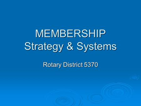 MEMBERSHIP Strategy & Systems Rotary District 5370.