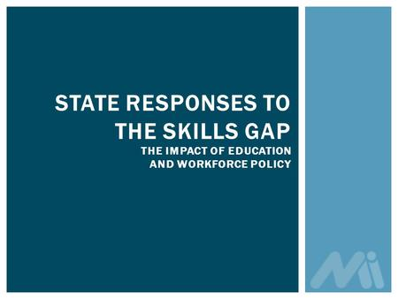 STATE RESPONSES TO THE SKILLS GAP THE IMPACT OF EDUCATION AND WORKFORCE POLICY.