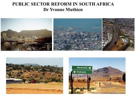 PUBLIC SECTOR REFORM IN SOUTH AFRICA Dr Yvonne Muthien.