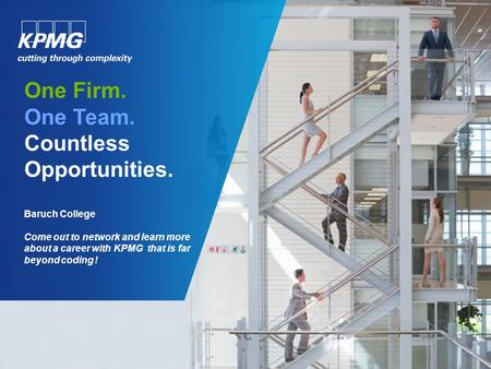One Firm. One Team. Countless Opportunities. Baruch College Come out to network and learn more about a career with KPMG that is far beyond coding !