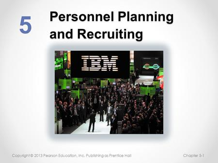 Personnel Planning and Recruiting 5 Copyright © 2013 Pearson Education, Inc. Publishing as Prentice HallChapter 5-1.